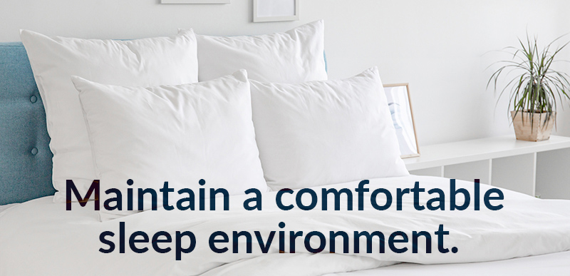 Maintain a comfortable sleep environment.